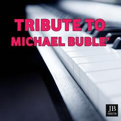 Tribute to Michael Buble'