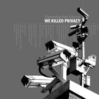 We Killed Privacy