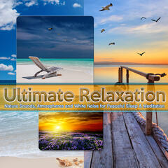 Ultimate Relaxation: Nature Sounds, Atmospheres and White Noise for Peaceful Sleep & Meditation