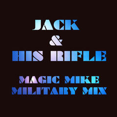 Jack & His Rifle (Magic Mike Military Mix)