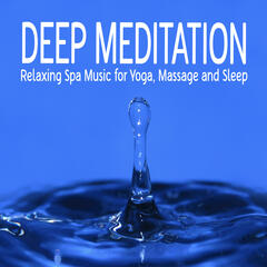 Deep Meditation: Relaxing Spa Music for Yoga, Massage and Sleep