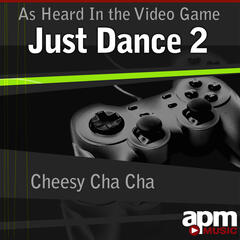 "Cheesy Cha Cha (As Heard In the Video Game ""Just Dance 2"") - Single"