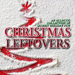 Christmas Leftovers: An Eclectic Collection of Quirky Holiday Fun