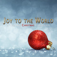 Joy to the World: A New Age Christmas Celebration