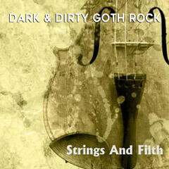 Strings and Filth: Dark & Dirty Goth Rock