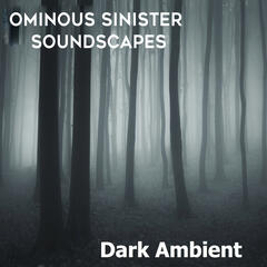 Dark Ambient: Ominous Sinister Soundscapes