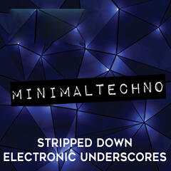 Minimal Techno: Stripped Down Electronic Underscores