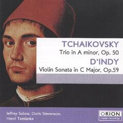 Tchaikovsky: Trio In A Minor, Op. 50 - D'indy: Violin Sonata In C Major, Op. 59