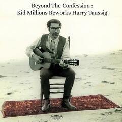 Beyond The Confession: Kid Millions Reworks Harry Taussig