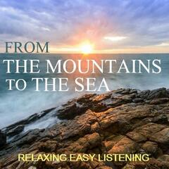 From the Mountains to the Sea: Relaxing Easy Listening