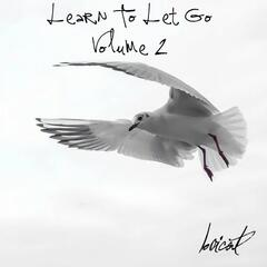 Learn to Let Go, Vol. 2