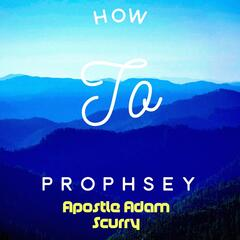 How to Prophsey