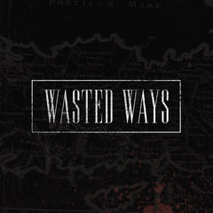 Wasted Ways