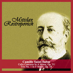 Camille Saint-Saëns: Cello Concerto In A Minor, Op. 33 - Trio No. 1 In F Major, Op. 18