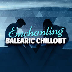 Enchanting Balearic Chillout
