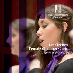 There Is No Rose: Works for Female Chamber Choir