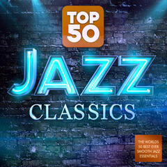 Top 50 Jazz Classics - The World's 50 Best Ever Smooth Jazz Essentials
