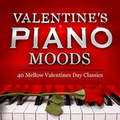 Valentines Romantic Piano Moods - 40 Mellow Valentines Day Classics - Perfect for Cocktails, Dinner Parties & Romance