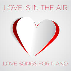 Love Is in the Air: Love Songs for Piano