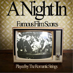 A Night In - Famous Film Scores Played by the Romantic Strings to Relax with Friends, Loved Ones, Or Solo!