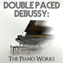Double Paced Debussy: The Piano Works