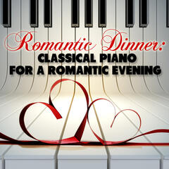 Romantic Dinner: Classical Piano for a Romantic Evening