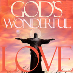 God's Wonderful Love - Classic American Gospel for Easter and Worship: Songs Like Will the Circle Be Unbroken, Swing Low Sweet Chariot, Hammer and Nails, And More!