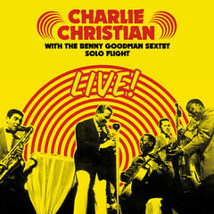 Solo Flight: Charlie Christian Live! With the Benny Goodman Sextet (Bonus Track Version)