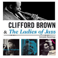 Clifford Brown & The Ladies of Jazz. Complete Recordings