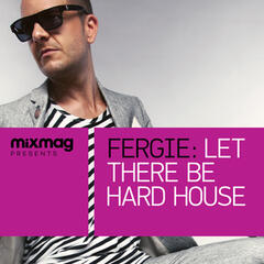 Mixmag Presents Fergie: Let There Be Hard House