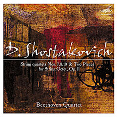 Shostakovich: String Quartets Nos. 7, 8, 10 & Two Pieces for String Octet, Op. 11