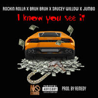 I Know You See It (feat. Bruh Bruh, Saucey Willow & Jumbo)