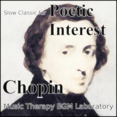 "Slow Classic for Poetic Interest ""Chopin"""