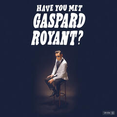 Have You Met Gaspard Royant?