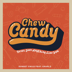 Chew Candy (Never Seen Anything Like You) (Radio Edit)