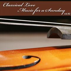 Classical Love - Music for a Sunday Vol 42