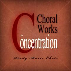 Choral Works for Concentration