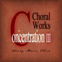 Choral Works for Concentration III