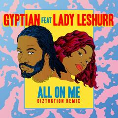 All On Me (feat. Lady Leshurr) [Diztortion Remix]