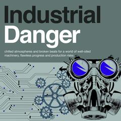 Industrial Danger - Chilled Atmospheres and Broken Beats for a World of Well-Oiled Machinery, Flawless Progress and Production Risks