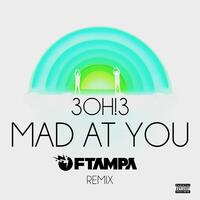 MAD AT YOU (FTampa Remix)
