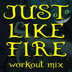 Just Like Fire (Workout Mixes)