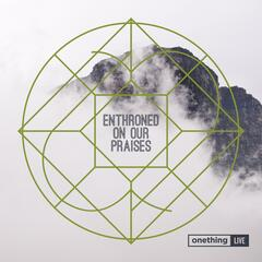 Enthroned on Our Praises (Live at Onething)