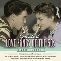 Greatest Love Songs of the 50's: Nostalgic Instrumentals Featuring Sax