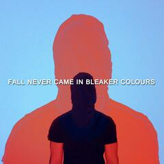 Fall Never Came in Bleaker Colours