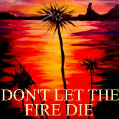 Don't Let the Fire Die