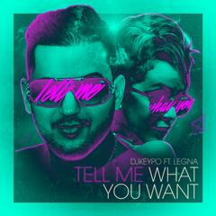 Tell Me What You Want (feat. Legna)