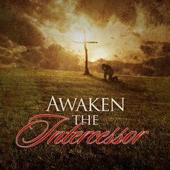Awaken the Intercessor