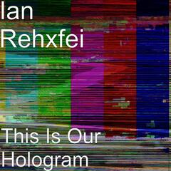 This Is Our Hologram