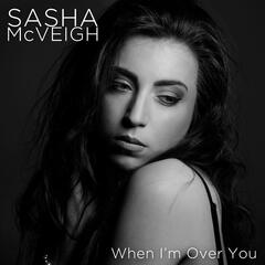 When I'm over You